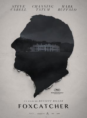 FOXCATCHER - Bennett MILLER  - Festival de Cannes